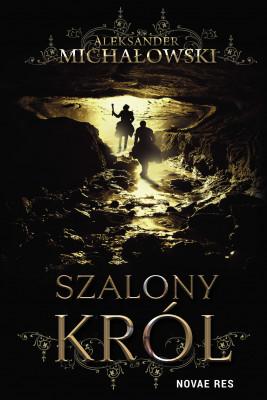 okładka Szalony król, Ebook | Aleksander Michałowski