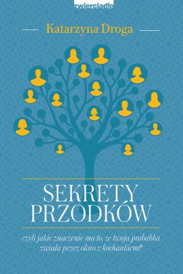 okładka Sekrety przodków, czyli jakie znaczenie ma to, że twoja prababka zwiała przez okno z kochankiem?, Ebook | Katarzyna Droga