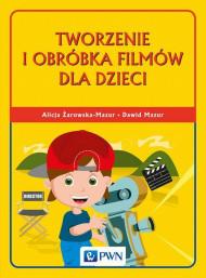 okładka Tworzenie i obróbka filmów dla dzieci, Ebook | Alicja  Żarowska-Mazur, Dawid  Mazur