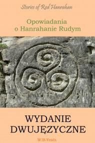 okładka Opowiadania o Hanrahanie Rudym. Wydanie dwujęzyczne angielsko-polskie. Ebook   William Butler Yeats