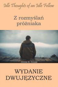 okładka Z rozmyślań próżniaka. Wydanie dwujęzyczne angielsko-polskie, Ebook | Jerome K. Jerome