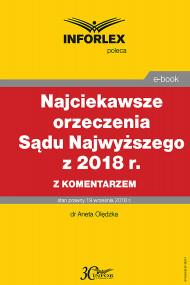 okładka Najciekawsze orzeczenia Sądu Najwyższego z 2018 r. z komentarzem, Ebook | dr Aneta Olędzka