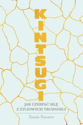okładka Kintsugi. Jak czerpać siłę z życiowych trudności, Ebook | Navarro Tomas