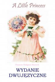 okładka A Little Princess. Wydanie dwujęzyczne z gratisami. Ebook   Frances Hodgson Burnett