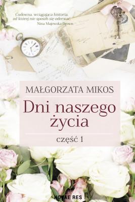 okładka Dni naszego życia Część I, Ebook | Małgorzata Mikos