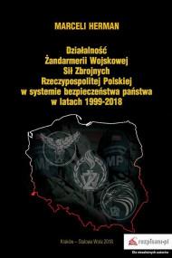 okładka Działalność Żandarmerii Wojskowej Sił Zbrojnych Rzeczypospolitej Polskiej w systemie bezpieczeństwa państwa w latach 1999–2018, Ebook | Marceli  Herman