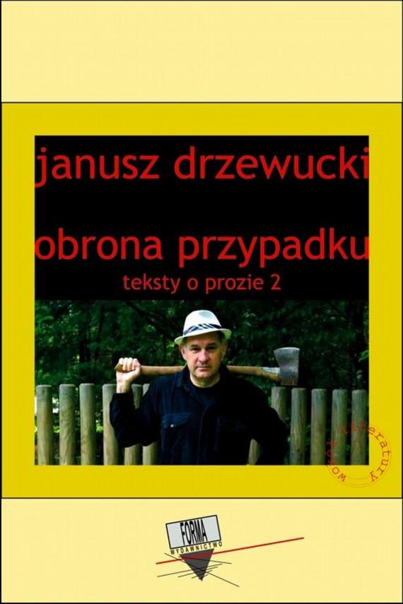 okładka Obrona przypadku. Teksty o prozie 2ebook | EPUB, MOBI | Janusz  Drzewucki