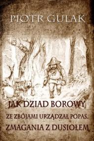 okładka Jak Dziad Borowy ze zbójami urządzał popas. Zmagania z Dusiołem. Ebook   EPUB,MOBI   Piotr Gulak
