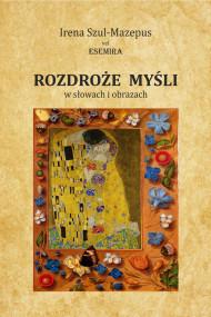 okładka Rozdroże myśli w słowach i obrazach. Tom II, Ebook | Szul-Mazepus Irena