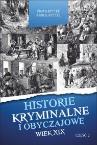 okładka Historie kryminalne i obyczajowe. Wiek XIX Część. II. Ebook   Piotr  Ryttel, Karol  Ryttel