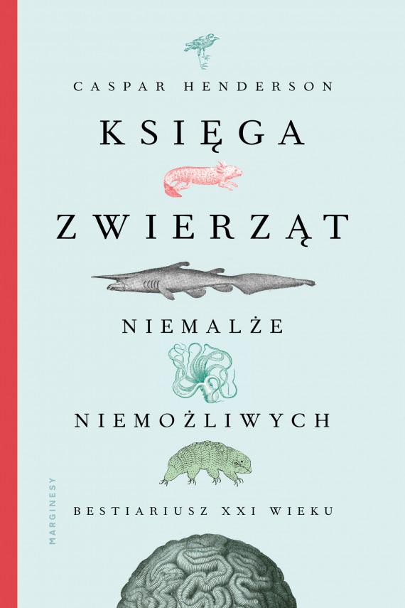 okładka Księga zwierząt niemalże niemożliwychebook | EPUB, MOBI | Zofia Szachnowska-Olesiejuk, Adam Olesiejuk, Henderson Caspar