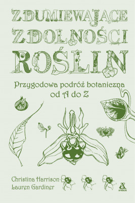 okładka Zdumiewające zdolności roślin: przygodowa podróż botaniczna od A do Z, Ebook | Christina Harrison, Lauren Gardiner