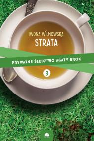 okładka Strata. Prywatne śledztwo Agaty Brok t.3, Ebook | Wilmowska Iwona