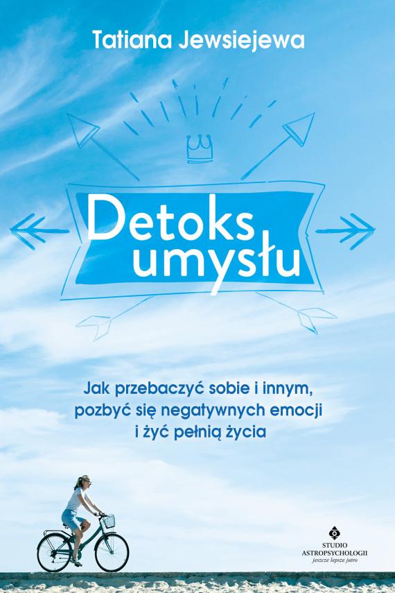 okładka Detoks umysłu. Jak przebaczyć sobie i innym, pozbyć się negatywnych emocji i żyć pełnią życiaebook | EPUB, MOBI | Jewsiejewa Tatiana