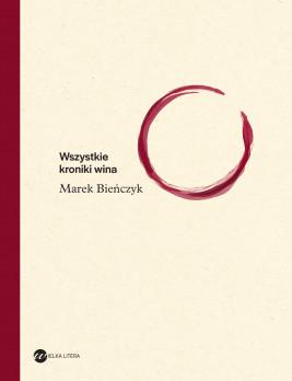okładka Wszystkie kroniki wina, Ebook | Marek Bieńczyk