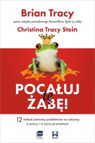 okładka Pocałuj tę żabę!, Ebook | Brian Tracy, Christina Tracy-Stein