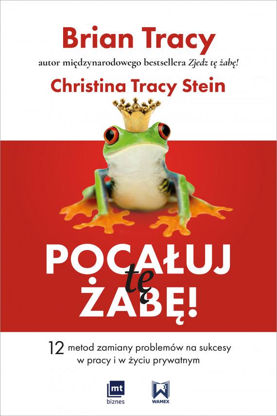 okładka Pocałuj tę żabę!ebook | EPUB, MOBI | Brian Tracy, Christina Tracy-Stein