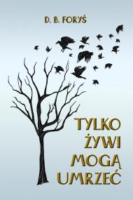 okładka Tylko żywi mogą umrzeć, Ebook | D. B.  Foryś