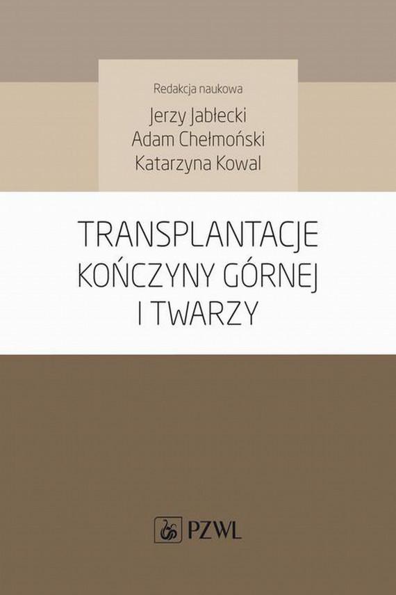 okładka Transplantacje kończyny górnej i twarzyebook | EPUB, MOBI | Jerzy  Jabłecki, Adam  Chełmoński, Katarzyna  Kowal