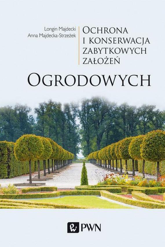okładka Ochrona i konserwacja zabytkowych założeń ogrodowychebook | EPUB, MOBI | Longin  Majdecki, Anna  Majdecka-Strzeżek