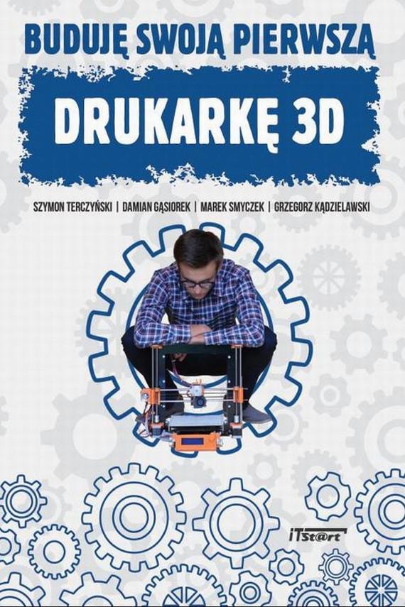okładka Buduję swoją pierwszą drukarkę 3Debook | PDF | Marek Smyczek, Damian Gąsiorek, Szymon  Terczyński, Grzegorz  Kądzielawski