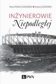 okładka Inżynierowie Niepodległej, Ebook   Andrzej  Goworski, Marta  Panas-Goworska