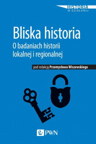 okładka Bliska historia. O badaniach historii lokalnej i regionalnej, Ebook   Przemysław  Wiszewski