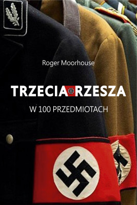 okładka Trzecia Rzesza w 100 przedmiotach, Ebook | Roger Moorhouse