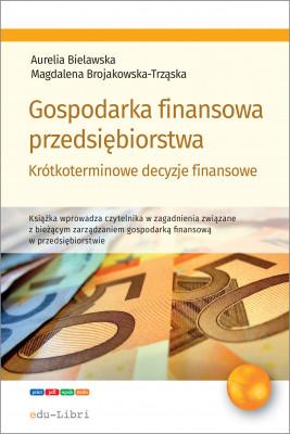 okładka Gospodarka finansowa przedsiębiorstwa. Krótkoterminowe decyzje finansowe, Ebook   Aurelia Bielawska, Magdal Brojakowska-Trząska