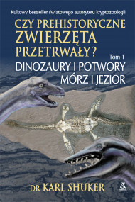okładka Czy prehistoryczne zwierzęta przetrwały?, Ebook | Agnieszka Weseli, Joanna Dżdża, dr Karl Shuker, Justyna Sarna