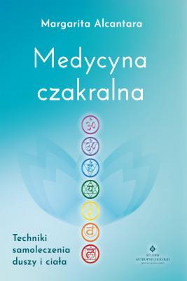 okładka Medycyna czakralna. Techniki samoleczenia duszy i ciała, Ebook | Alcantara Margarita