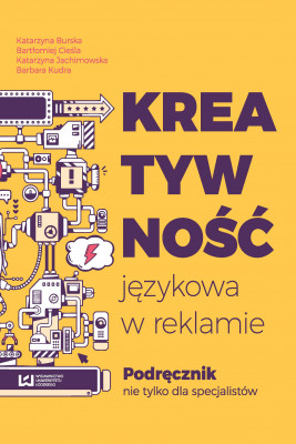 okładka Kreatywność językowa w reklamie, Ebook | Bartłomiej Cieśla, Katarzyna Burska, Katarzyna Jachimowska, Barbara Kudra
