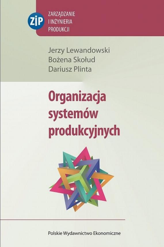 okładka Organizacja systemów produkcyjnychebook | PDF | Jerzy Lewandowski, Bożena Skołud, Dariusz  Plinta