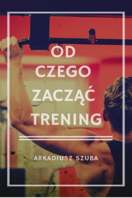 okładka Od czego zacząć trening, Ebook | Arkadiusz Szuba