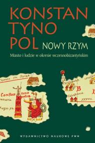 okładka Konstantynopol - Nowy Rzym. Miasto i ludzie w okresie wczesnobizantyjskim, Ebook | Mirosław J.  Leszka