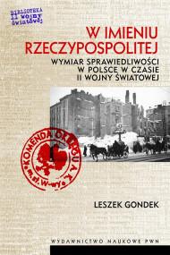 okładka W imieniu Rzeczypospolitej. Wymiar sprawiedliwości w Polsce w czasie II wojny światowej, Ebook | Leszek  Gondek