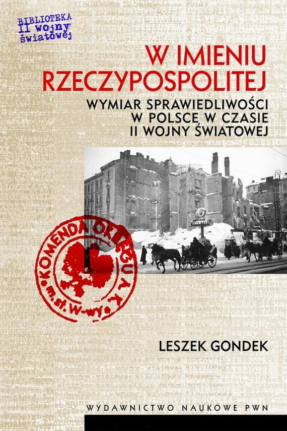 okładka W imieniu Rzeczypospolitej. Wymiar sprawiedliwości w Polsce w czasie II wojny światowejebook | EPUB, MOBI | Leszek  Gondek