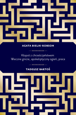 okładka Kłopot z chrześcijaństwem. Wieczne gnicie, apokaliptyczny ogień, praca, Ebook | Tadeusz  Bartoś, Agata  Bielik-Robson