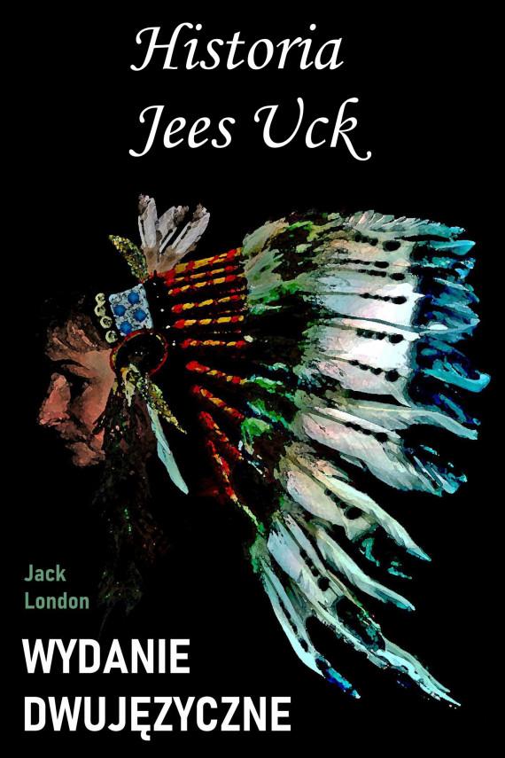 okładka Historia Jees Uck. Wydanie dwujęzyczne angielsko-polskie. Ebook | PDF | Jack London