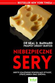 okładka Niebezpieczne sery. Ukryte uzależnienie powodujące otyłość, utratę energii oraz zdrowia, Ebook   Neal Barnard