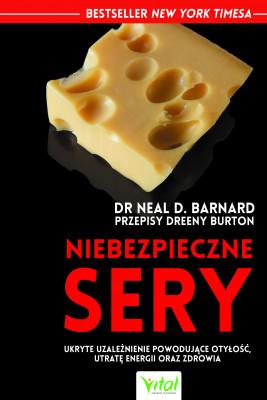 okładka Niebezpieczne sery. Ukryte uzależnienie powodujące otyłość, utratę energii oraz zdrowia, Ebook | Neal Barnard