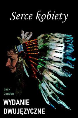 okładka Serce kobiety. Wydanie dwujęzyczne angielsko-polskie, Ebook | Jack London