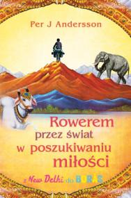 okładka Rowerem przez świat w poszukiwaniu miłości, Ebook | Per J. Andersson, Inga Sawicka