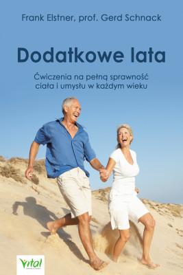 okładka Dodatkowe lata. Łatwe ćwiczenia na pełną sprawność ciała i umysłu w każdym wieku, Ebook | F. Schnack G. Elstner, Frank  Elstner