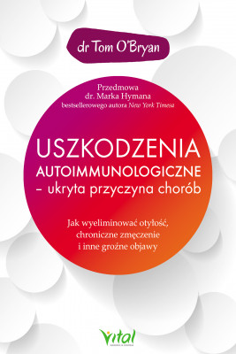 okładka Uszkodzenia autoimmunologiczne – ukryta przyczyna chorób. Jak wyeliminować otyłość, chroniczne zmęczenie i inne groźne objawy, Ebook | O'Bryan Tom