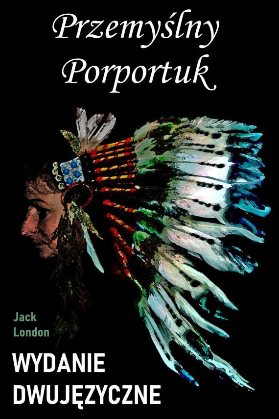 okładka Przemyślny Porportuk. Wydanie dwujęzyczne z gratisamiebook | PDF | Jack London