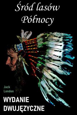 okładka Śród lasów Północy. Wydanie dwujęzyczne z gratisami, Ebook | Jack London