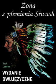 okładka Żona z plemienia Siwash. Wydanie dwujęzyczne z gratisami, Ebook | Jack London