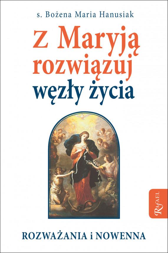 okładka Z Maryją rozwiązuj węzły życiaebook | EPUB, MOBI | Bożena Maria Hanusiak