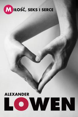 okładka Miłość, seks i serce, Ebook | Alexander Lowen